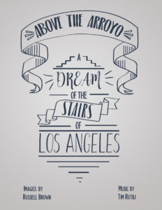 Above the Arroyo: A Dream of the Stairs of Los Angeles, a film by Russell Brown